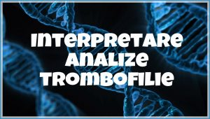 interpretare analize trombofilie